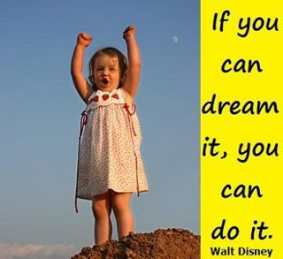 If you dream it you can do it.